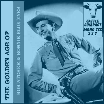 Bob Atcher - The Golden Age Of Bob Atcher & Bonnie Blue Eyes = Cattle CCD 237