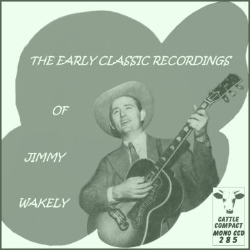 Jimmy Wakely - The Early Classic Recordings Of ... = Cattle CCD 285