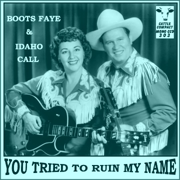 Boots Faye & Idaho Call - You Tried To Ruin My Name = Cattle CCD 303
