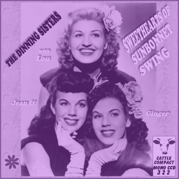 The Dinning Sisters - Sweethearts Of Sunbonnet Swing = Cattle CCD 322