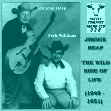Jimmie Heap with Perk Williams - The Wild Side Of Life = Cattle CCD 328