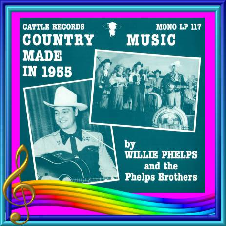 Willie Phelps - Country Music Made In 1955 = Cattle LP 117