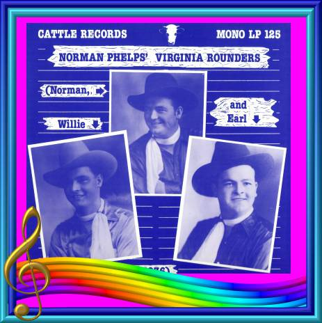 Norman Phelps' Virginia Rounders - Norman, Willie And Earl In 1936 = Cattle LP 125