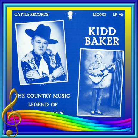Kidd Baker - The Country Music Legend Of New Brunswick = Cattle LP 90